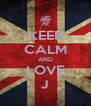 KEEP CALM AND LOVE J - Personalised Poster A4 size