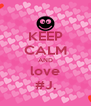 KEEP CALM AND love #J. - Personalised Poster A4 size