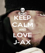 KEEP CALM AND LOVE J-AX - Personalised Poster A4 size