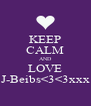 KEEP CALM AND LOVE J-Beibs<3<3xxx - Personalised Poster A4 size