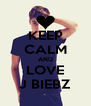 KEEP CALM AND LOVE J BIEBZ - Personalised Poster A4 size