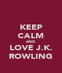 KEEP CALM AND LOVE J.K. ROWLING - Personalised Poster A4 size