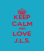 KEEP CALM AND LOVE J.L.S. - Personalised Poster A4 size