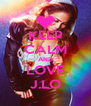 KEEP CALM AND LOVE J.LO - Personalised Poster A4 size