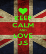KEEP CALM AND LOVE J.S - Personalised Poster A4 size