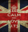 KEEP CALM AND LOVE J.T;) - Personalised Poster A4 size