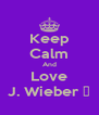 Keep Calm And Love J. Wieber ♥ - Personalised Poster A4 size