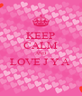 KEEP CALM AND LOVE J Y A   - Personalised Poster A4 size