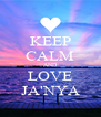KEEP CALM AND LOVE JA'NYA - Personalised Poster A4 size