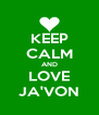 KEEP CALM AND LOVE JA'VON - Personalised Poster A4 size