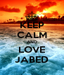 KEEP CALM AND LOVE JABED - Personalised Poster A4 size