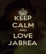 KEEP CALM AND LOVE JABREA - Personalised Poster A4 size
