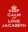 KEEP CALM AND LOVE JACABETH - Personalised Poster A4 size