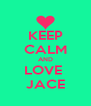 KEEP CALM AND LOVE  JACE - Personalised Poster A4 size