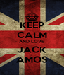 KEEP CALM AND LOVE JACK AMOS - Personalised Poster A4 size