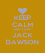 KEEP CALM AND LOVE JACK DAWSON - Personalised Poster A4 size