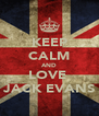 KEEP CALM AND LOVE  JACK EVANS - Personalised Poster A4 size