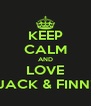 KEEP CALM AND LOVE JACK & FINN! - Personalised Poster A4 size