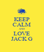 KEEP CALM AND LOVE JACK G - Personalised Poster A4 size