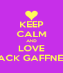 KEEP CALM AND LOVE JACK GAFFNEY - Personalised Poster A4 size
