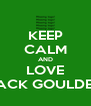 KEEP CALM AND LOVE JACK GOULDEN - Personalised Poster A4 size