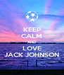 KEEP CALM AND LOVE JACK JOHNSON - Personalised Poster A4 size