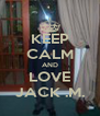 KEEP CALM AND LOVE JACK .M. - Personalised Poster A4 size