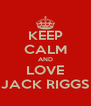 KEEP CALM AND LOVE JACK RIGGS - Personalised Poster A4 size