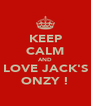 KEEP CALM AND LOVE JACK'S ONZY ! - Personalised Poster A4 size