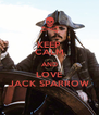 KEEP CALM AND LOVE JACK SPARROW - Personalised Poster A4 size