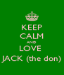 KEEP CALM AND LOVE  JACK (the don) - Personalised Poster A4 size