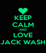 KEEP CALM AND LOVE JACK WASH - Personalised Poster A4 size
