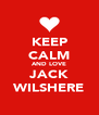 KEEP CALM AND LOVE JACK WILSHERE - Personalised Poster A4 size