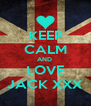 KEEP CALM AND  LOVE JACK XXX - Personalised Poster A4 size
