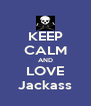 KEEP CALM AND LOVE Jackass - Personalised Poster A4 size