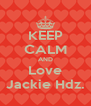 KEEP CALM AND Love Jackie Hdz. - Personalised Poster A4 size