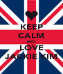KEEP CALM AND LOVE JACKIE KIM - Personalised Poster A4 size