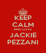 KEEP CALM AND LOVE JACKIE PEZZANI - Personalised Poster A4 size