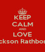 KEEP CALM AND LOVE Jackson Rathbone  - Personalised Poster A4 size