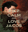 KEEP CALM AND LOVE JACOB - Personalised Poster A4 size