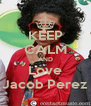KEEP CALM AND Love Jacob Perez - Personalised Poster A4 size