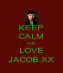 KEEP CALM AND LOVE JACOB.XX - Personalised Poster A4 size