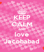 KEEP CALM AND love Jacobabad - Personalised Poster A4 size