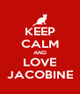 KEEP CALM AND LOVE JACOBINE - Personalised Poster A4 size