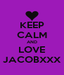 KEEP CALM AND LOVE JACOBXXX - Personalised Poster A4 size