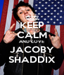 KEEP CALM AND LOVE JACOBY SHADDIX - Personalised Poster A4 size