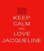 KEEP CALM AND LOVE JACQUELINE - Personalised Poster A4 size