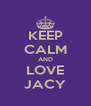 KEEP CALM AND LOVE JACY - Personalised Poster A4 size