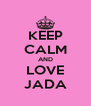 KEEP CALM AND LOVE JADA - Personalised Poster A4 size