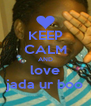KEEP CALM AND love jada ur boo - Personalised Poster A4 size